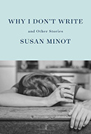 Why I Don't Write by Susan Minot cover